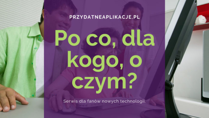 PrzydatneAplikacje.pl – po co, dla kogo, o czym?